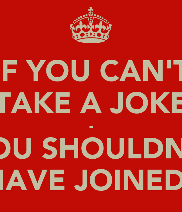 If You Can T Take A Joke You Shouldn T Have Joined Poster