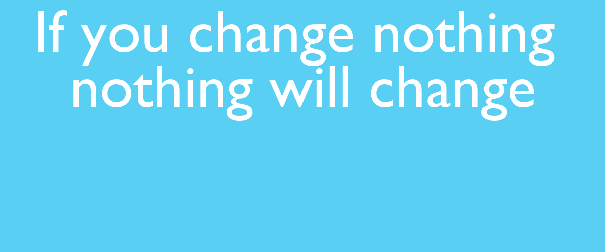 If you change nothing nothing will change Poster  TEFARAMIREZ  Keep Calm-o-...