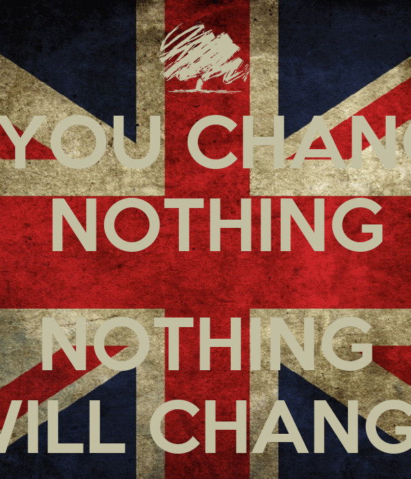 IF YOU CHANGE NOTHING NOTHING WILL CHANGE Poster  Silvio  Keep Calm-o-Matic