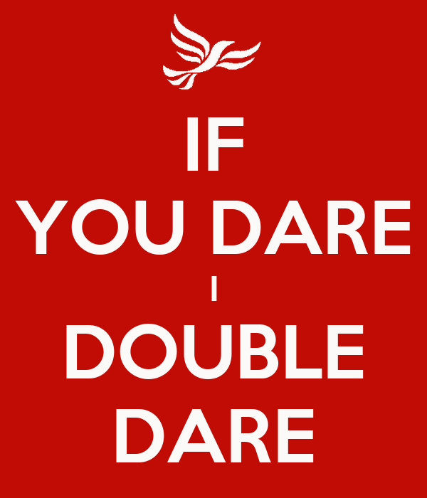 IF YOU DARE I DOUBLE D...