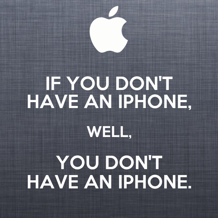 if you don t an iphone well you don t an