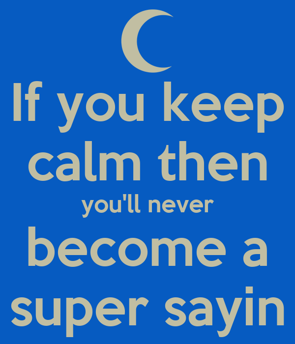 if you keep calm then you 39 ll never become a super sayin