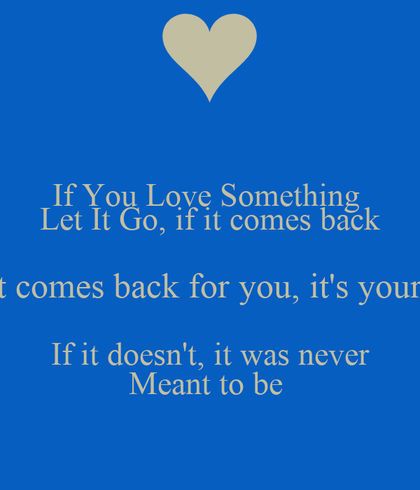 If You Love Something Let It Go If It Comes Back It Comes Back For