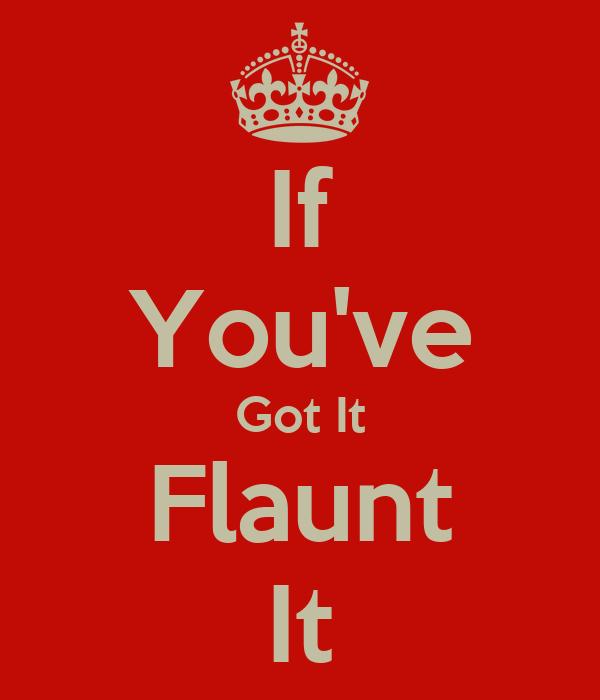 if-you-ve-got-it-flaunt-it-2.png
