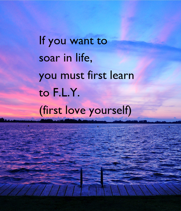 The Truth Is That You Must First Love Yourself Before You ...