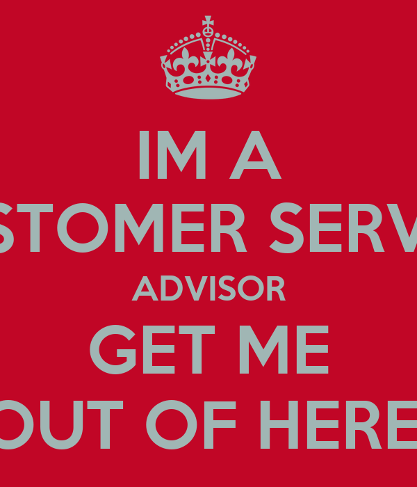 IM A CUSTOMER SERVICE ADVISOR GET ME OUT OF HERE! Poster