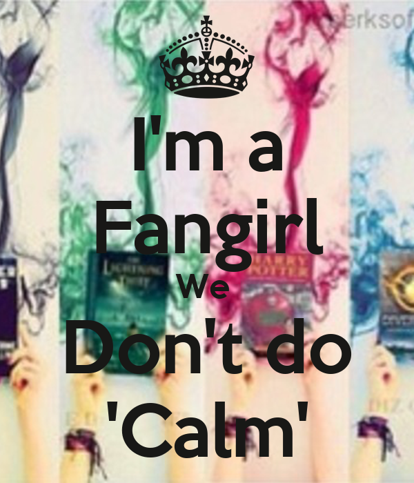 http://sd.keepcalm-o-matic.co.uk/i/im-a-fangirl-we-dont-do-calm-20.png