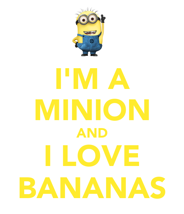 sd.keepcalm-o-matic.co.uk/i/im-a-minion-and-i-love-bananas-1.png