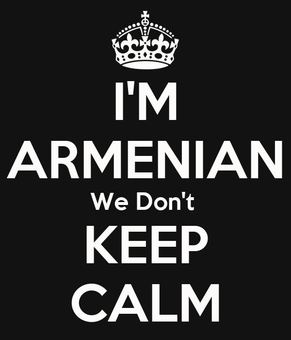 I'M ARMENIAN We Don't  KEEP CALM
