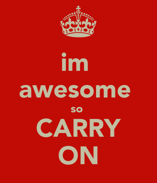 Im Awesome So Carry On Keep Calm And Carry On Image