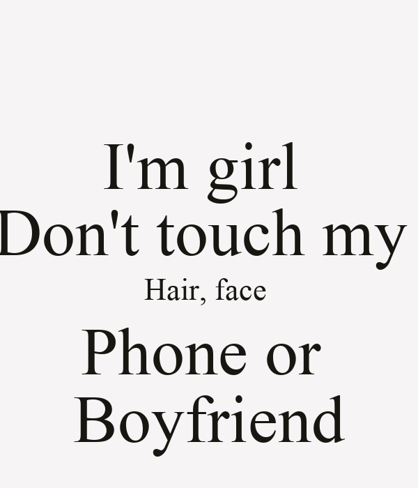 Dont touch my boyfriend dont look at my boyfriend quotes