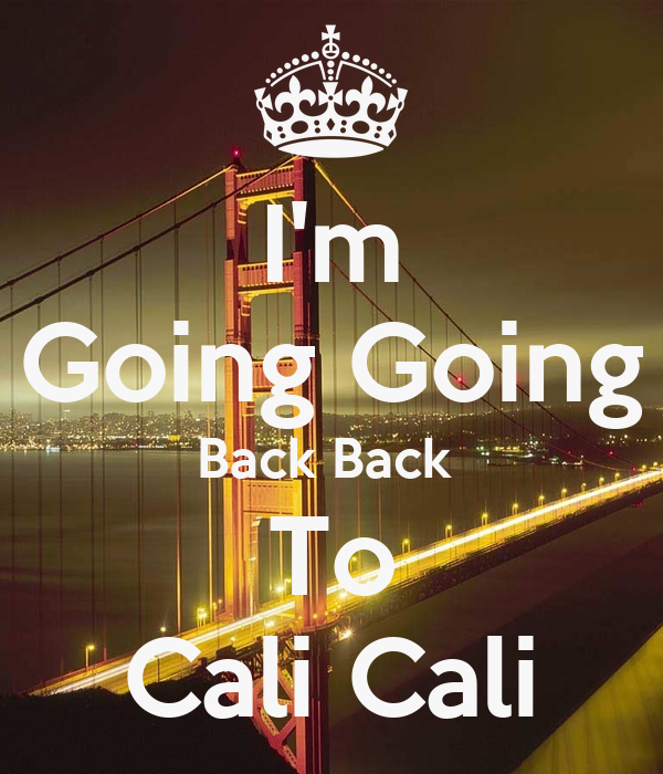 I M Going Going Back Back To Cali Cali Poster C Keep Calm O Matic