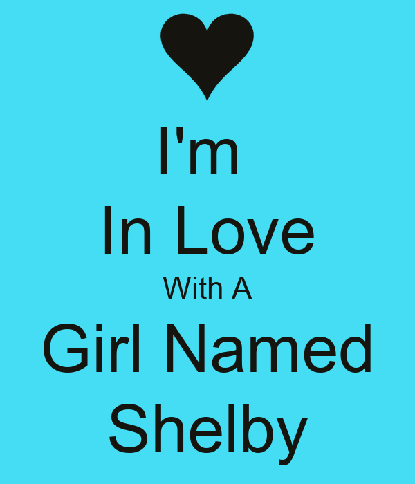 Im In Love With A Girl Named Shelby Poster Shelby Keep Calm O Matic