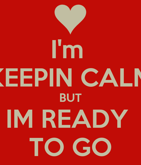 i 39 m keepin calm but im ready to go poster amanda keep
