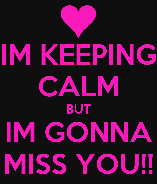 Im Keeping Calm But Im Gonna Miss You Poster Heather Keep Calm