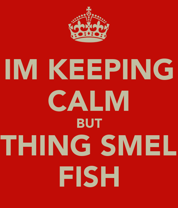 Im keeping calm but something smell like fish poster for I smell like fish