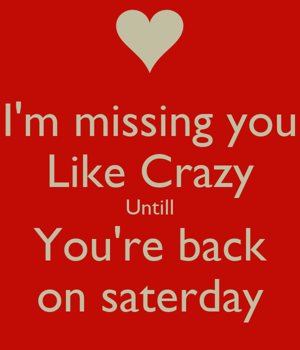 Im Missing You Like Crazy Untill Youre Back On Saterday Poster