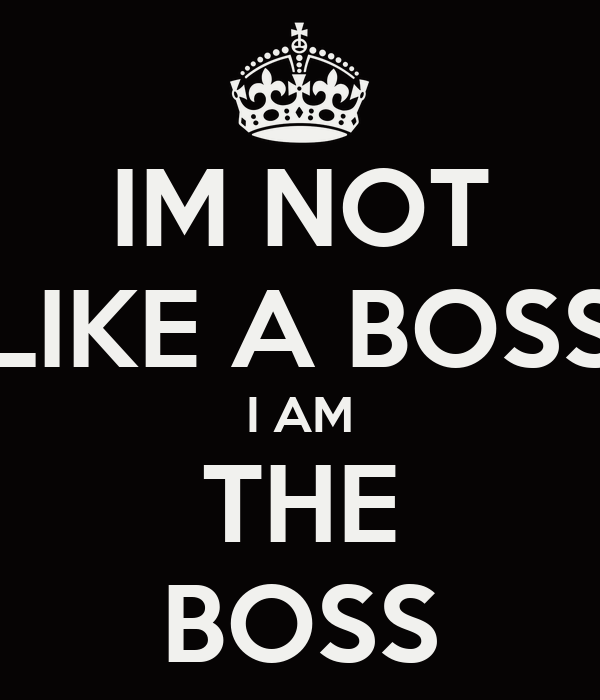 im-not-like-a-boss-i-am-the-boss pngLike A Boss Logo Wallpaper