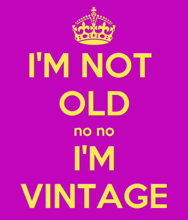 I'M NOT OLD no no I'M VINTAGE Poster | Roald | Keep Calm-o ...
