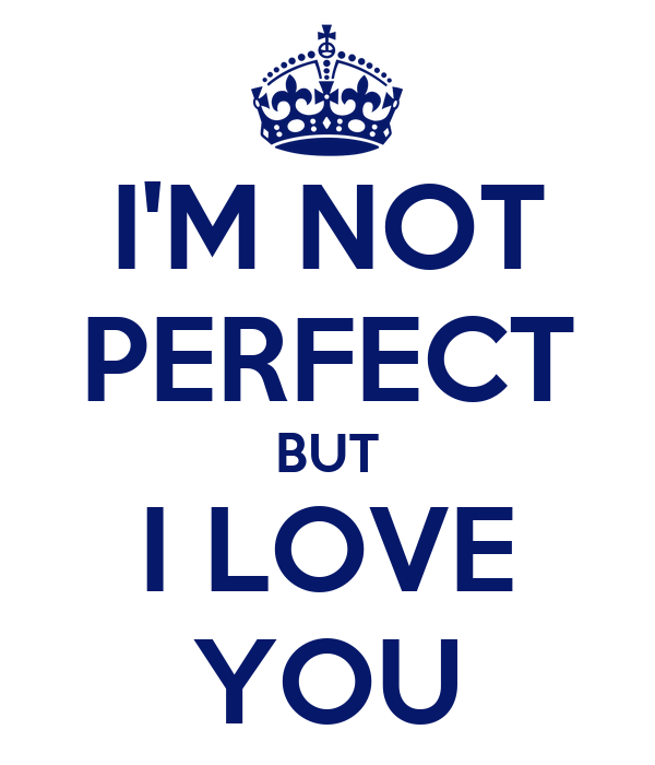 Not Perfect but I Love You