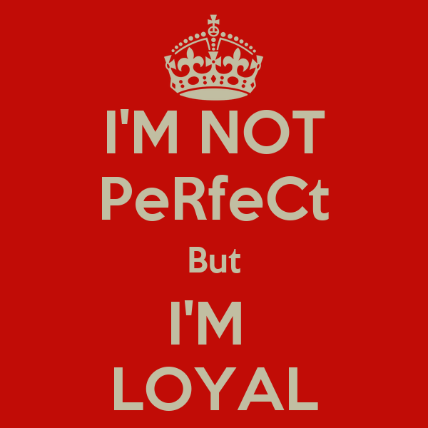 I'M NOT PeRfeCt But I'M LOYAL Poster | sahilbehl93 | Keep ...