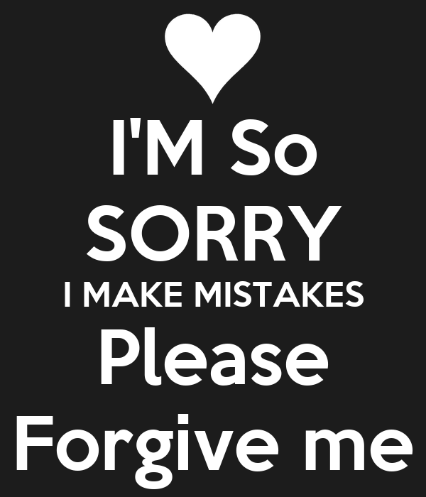 Please Forgive Me Quote: Im Sorry I Made A Mistake Quotes. QuotesGram