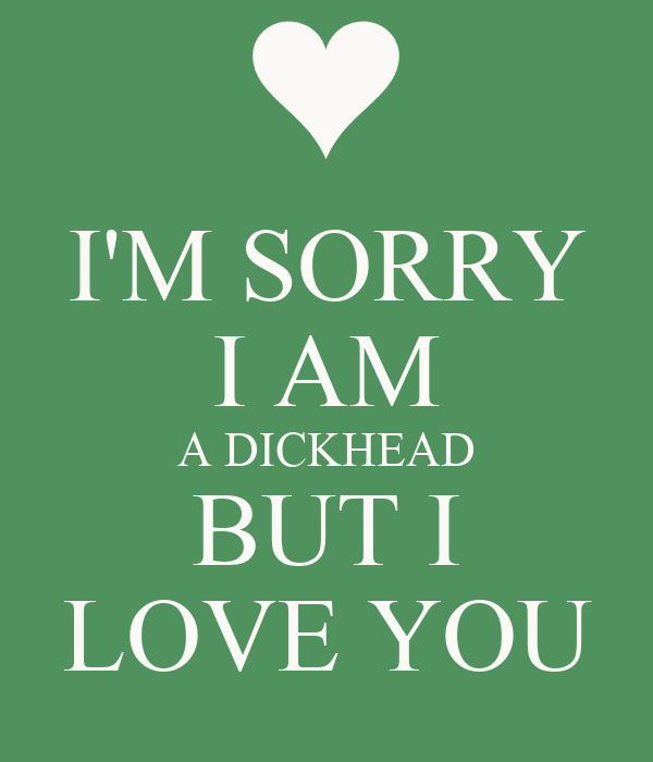 Im sorry i am a dickhead but i love you poster darklin keep im sorry i am a dickhead but i love you thecheapjerseys Gallery