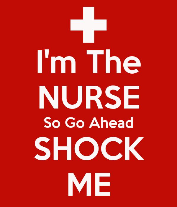 The NURSE So Go Ahead SHOCK ME - KEEP CALM AND CARRY ON Image ...