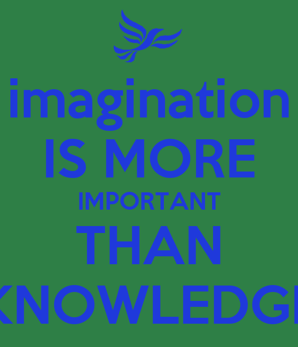 imagination IS MORE IMPORTANT THAN KNOWLEDGE - KEEP CALM ...