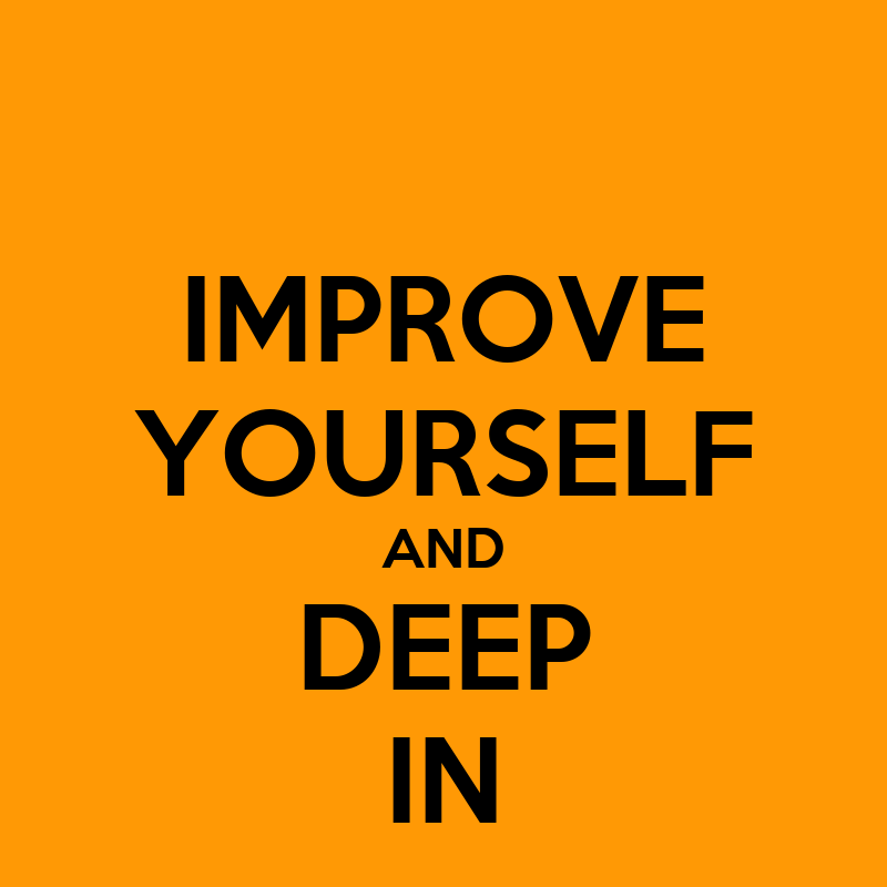 Keep Improving Yourself: IMPROVE YOURSELF AND DEEP IN