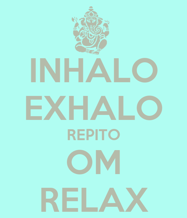 http://sd.keepcalm-o-matic.co.uk/i/inhalo-exhalo-repito-om-relax.png