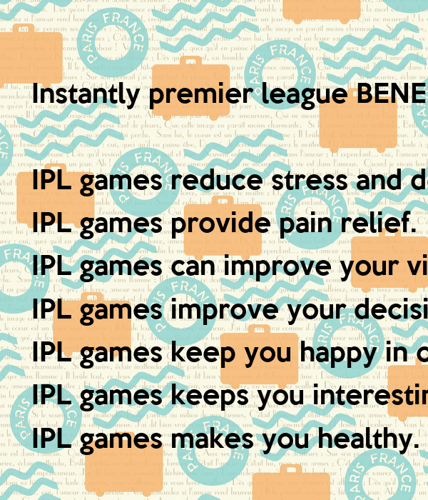 instantly premier league benefits ipl games reduce stress and