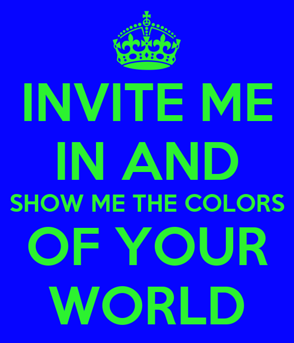 invite me in and show me the colors of your world poster