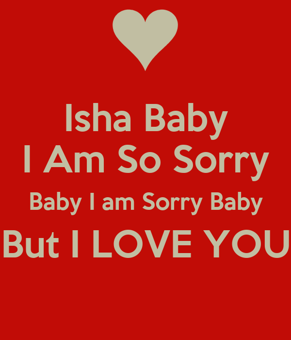 Isha Baby I Am So Sorry Baby I am Sorry Baby But I LOVE YOU Poster