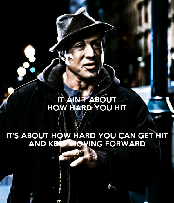 Rocky Balboa Life Is Hard Quote: IT AIN'T ABOUT HOW HARD YOU HIT IT'S ABOUT HOW HARD YOU