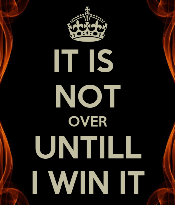 [Image: it-is-not-over-untill-i-win-it.png]
