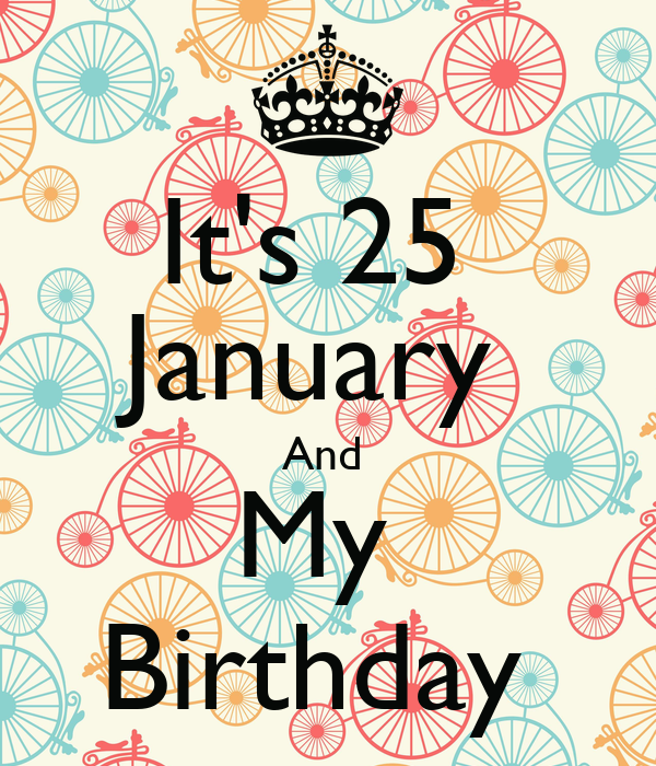 It's 25 January And My Birthday