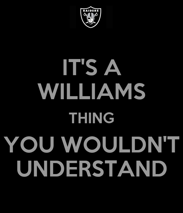 Its A Williams Thing You Wouldnt Understand