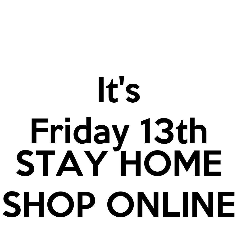 it 39 s friday 13th stay home shop online poster djharry keep calm o matic. Black Bedroom Furniture Sets. Home Design Ideas