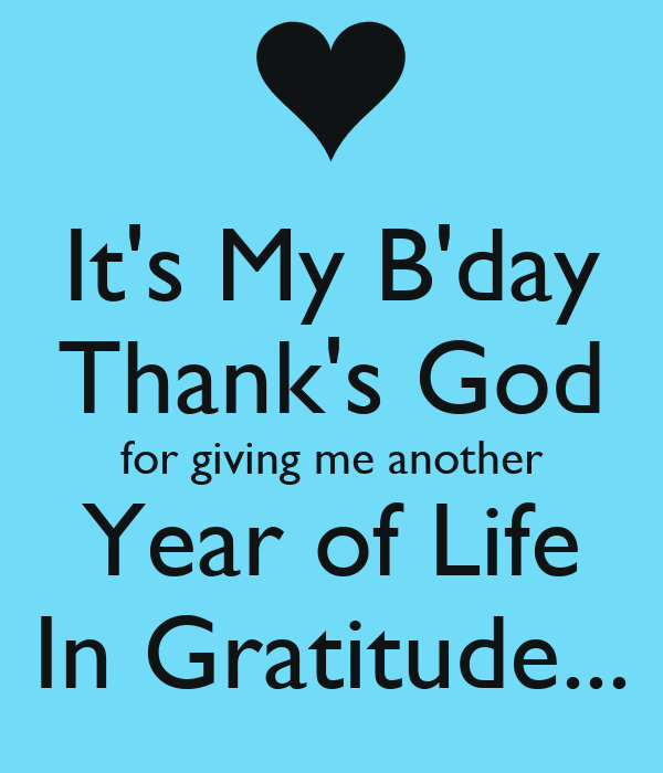 Its My Bday Thanks God For Giving Me Another Year Of Life In