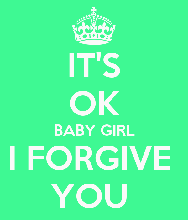 [Image: it-s-ok-baby-girl-i-forgive-you.png]