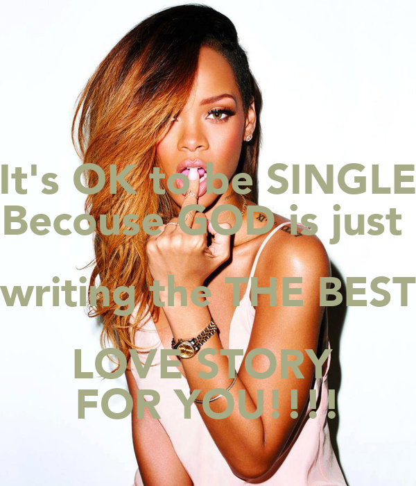 It S Ok To Be Single Becouse God Is Just Writing The The