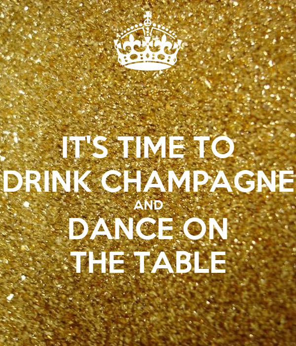 ITS TIME TO DRINK CHAMPAGNE AND DANCE ON THE TABLE Poster