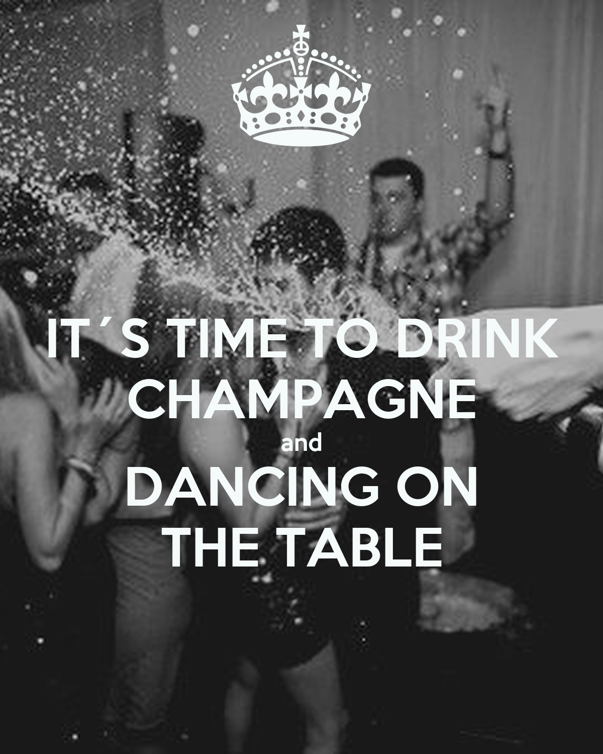 It 180 S Time To Drink Champagne And Dancing On The Table