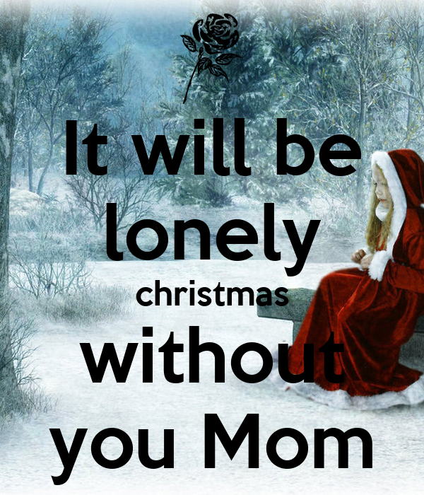 Lonely Christmas.It Will Be Lonely Christmas Without You Mom Poster Rafaela