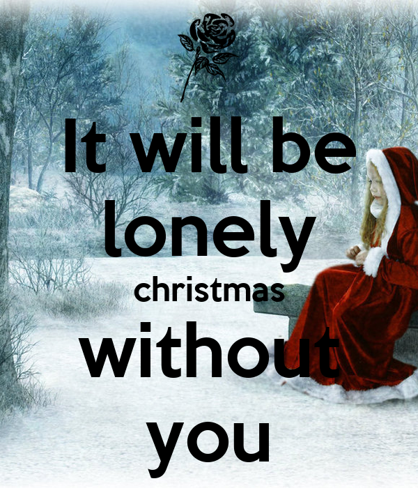 Lonely On Christmas.It Will Be Lonely Christmas Without You Poster Ll Keep