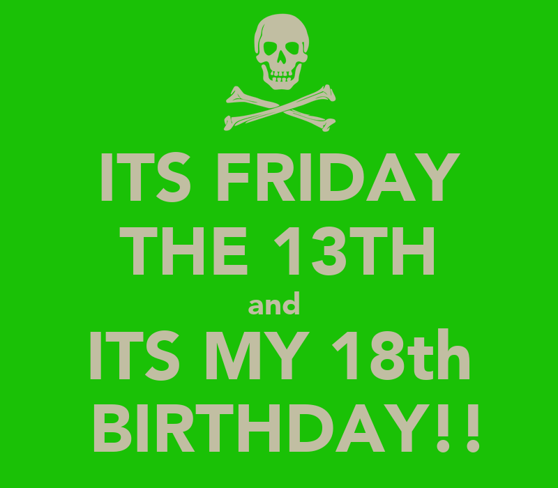 ITS FRIDAY THE 13TH and ITS MY 18th BIRTHDAY!! Poster ...