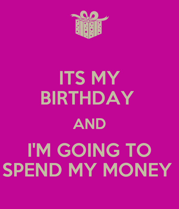 its my birthday and i m going to spend my money poster ruby keep