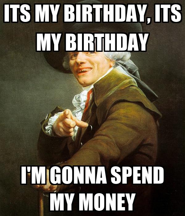 its my birthday its my birthday i m gonna spend my money poster