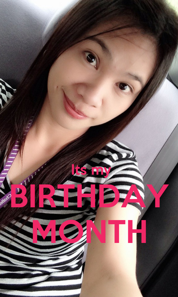 Its my birthday month